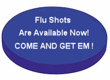 Flu Shots are Available Now! Come and Get Em!